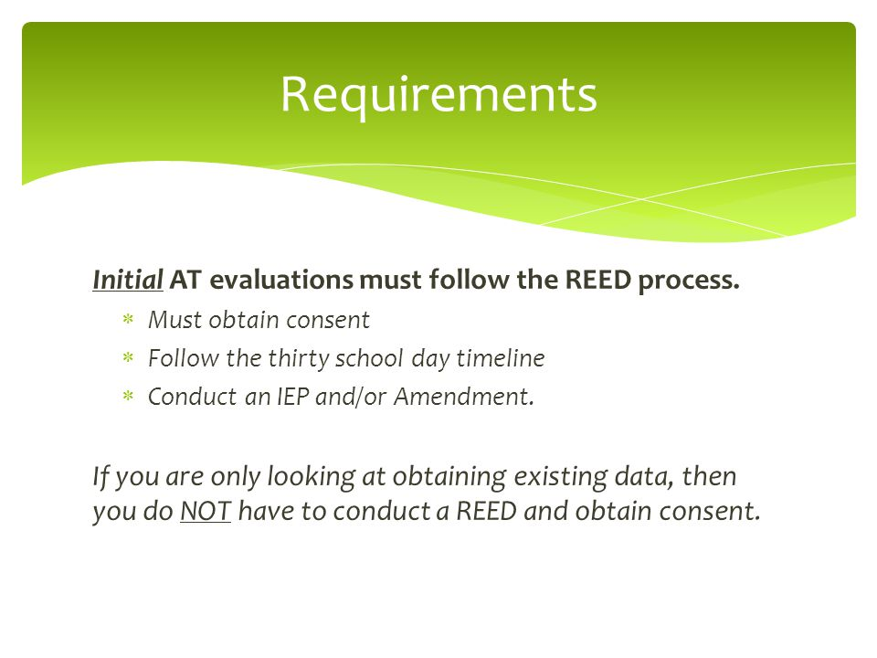 Initial AT evaluations must follow the REED process.
