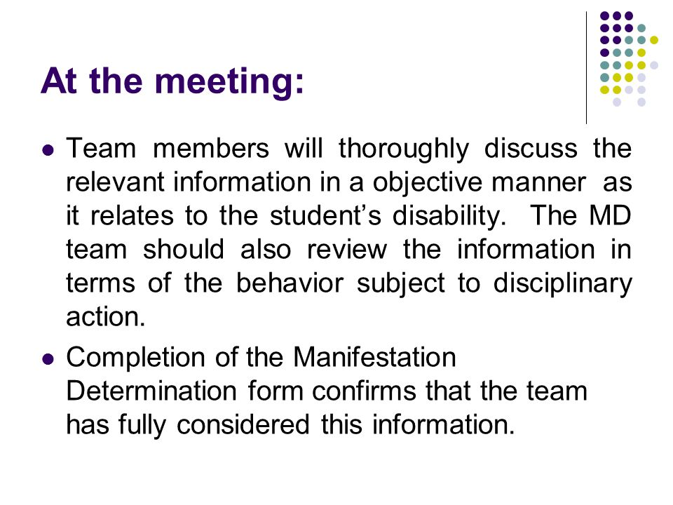 At the meeting: Team members will thoroughly discuss the relevant information in a objective manner as it relates to the student's disability.
