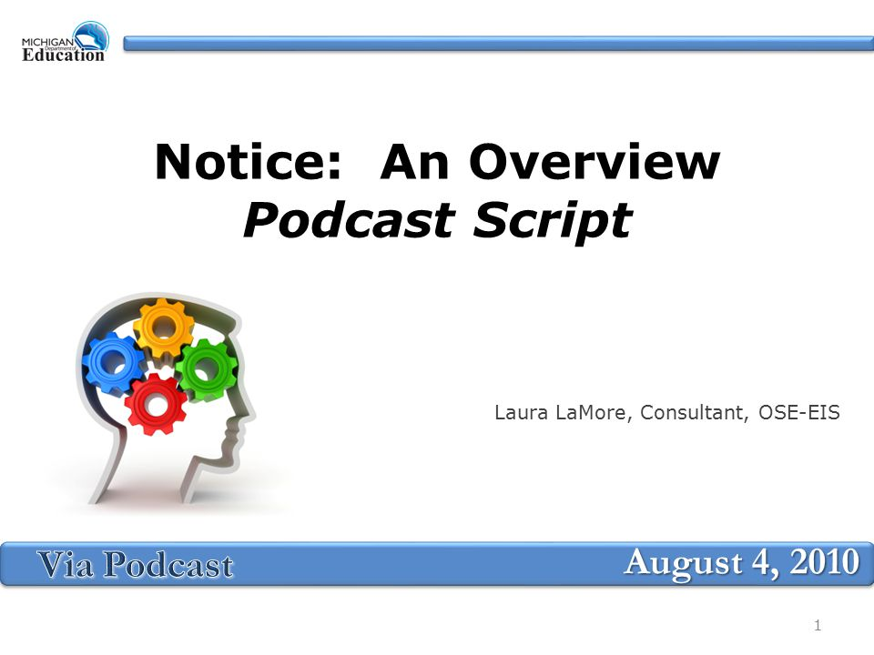 Notice: An Overview Podcast Script Laura LaMore, Consultant, OSE-EIS August 4,