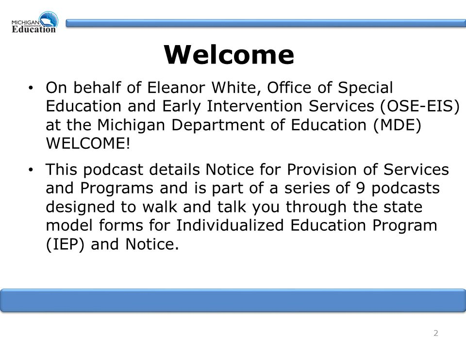 Welcome On behalf of Eleanor White, Office of Special Education and Early Intervention Services (OSE-EIS) at the Michigan Department of Education (MDE) WELCOME.