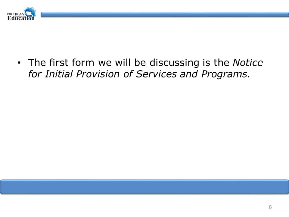 The first form we will be discussing is the Notice for Initial Provision of Services and Programs.