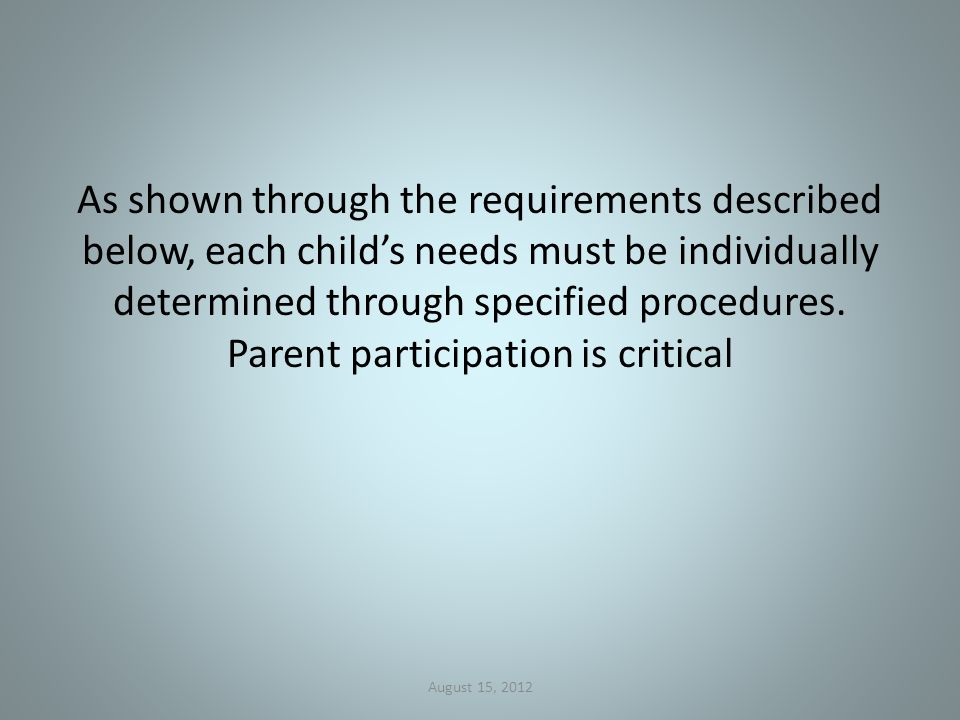 As shown through the requirements described below, each child's needs must be individually determined through specified procedures.