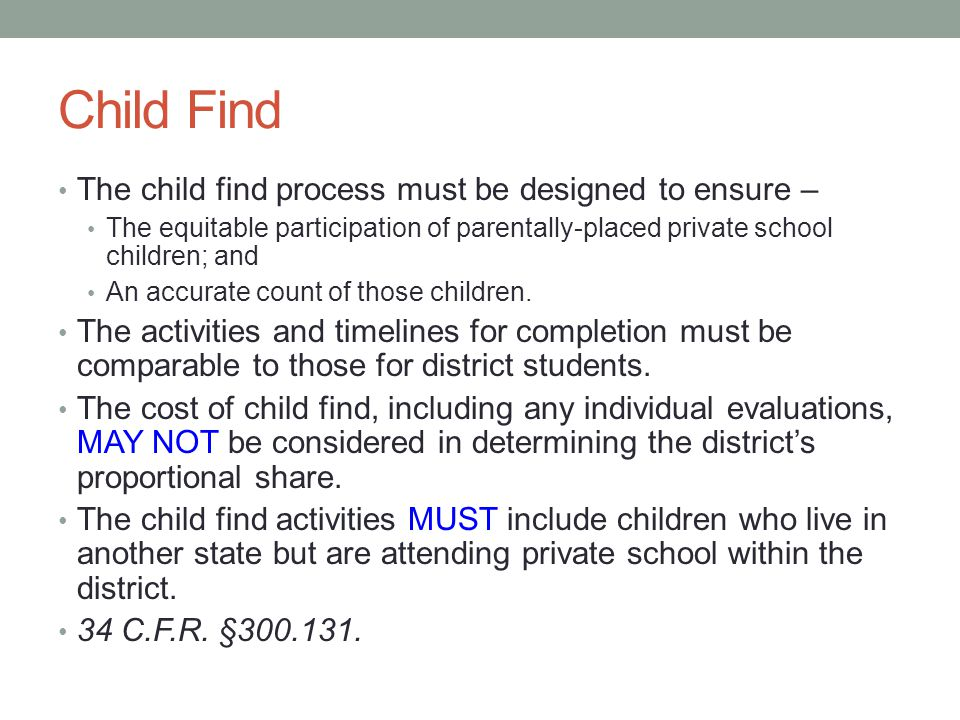 Child Find The child find process must be designed to ensure – The equitable participation of parentally-placed private school children; and An accurate count of those children.