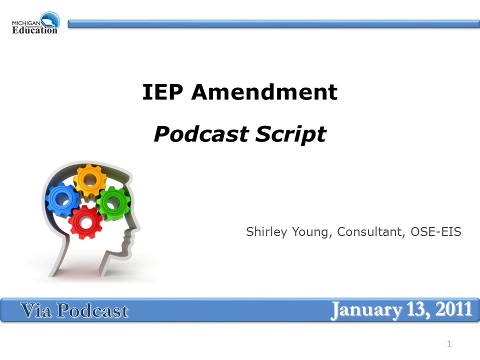 IEP Amendment Podcast Script Shirley Young, Consultant, OSE-EIS January 13,