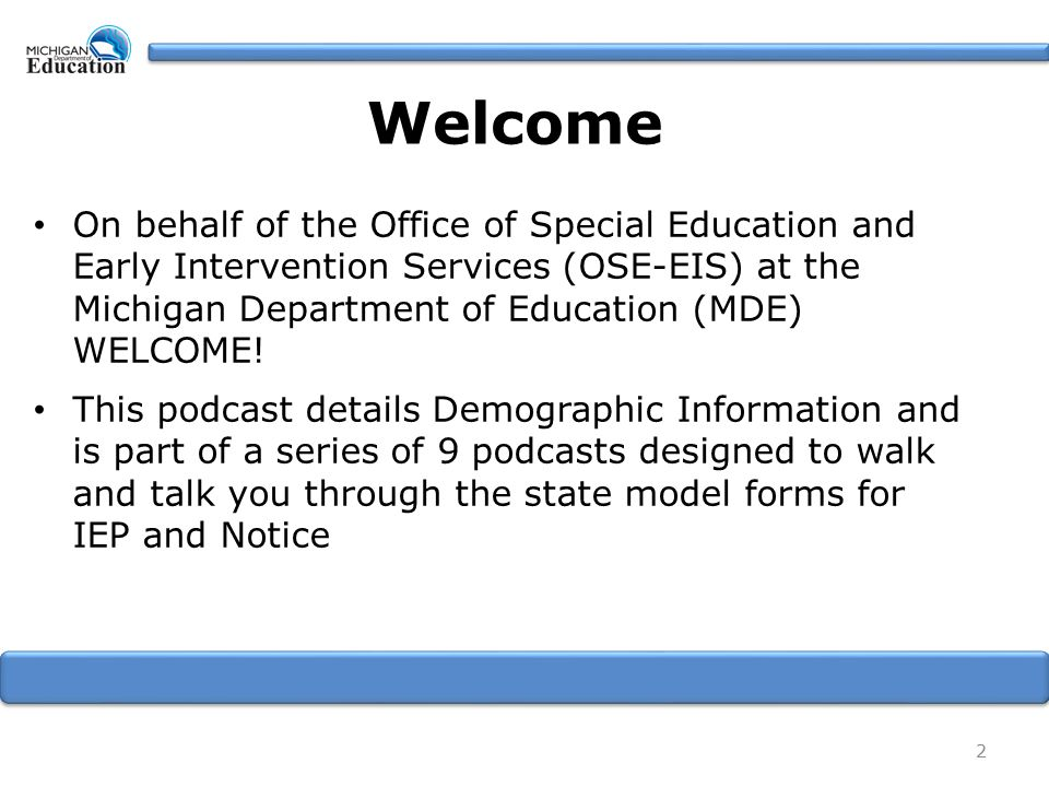 Welcome On behalf of the Office of Special Education and Early Intervention Services (OSE-EIS) at the Michigan Department of Education (MDE) WELCOME.