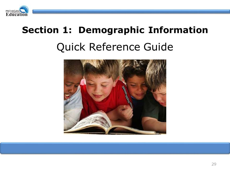 29 Quick Reference Guide Section 1: Demographic Information