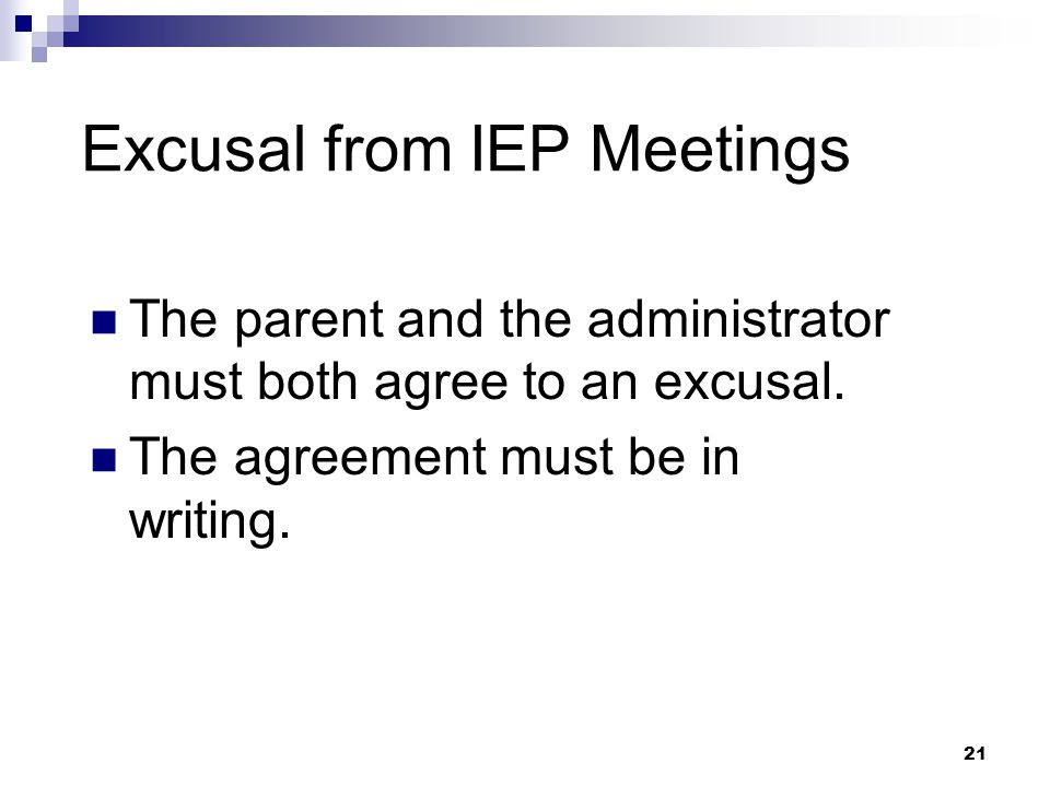 20 Attendance at IEP Meetings Required members of the IEP team may be excused from attendance for all or part of the IEP meeting.
