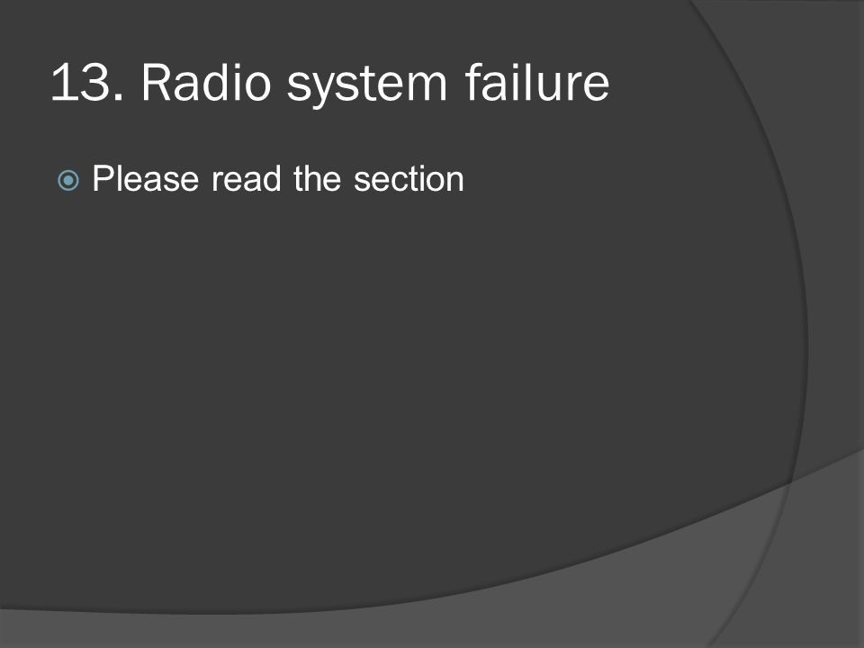 13. Radio system failure  Please read the section