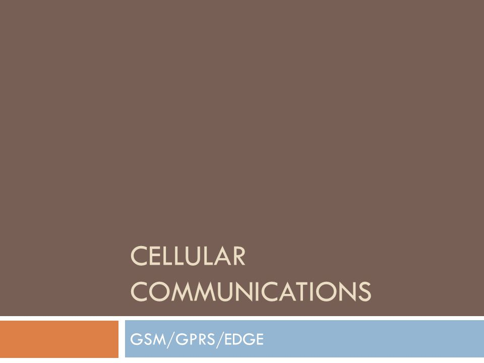 CELLULAR COMMUNICATIONS GSM/GPRS/EDGE