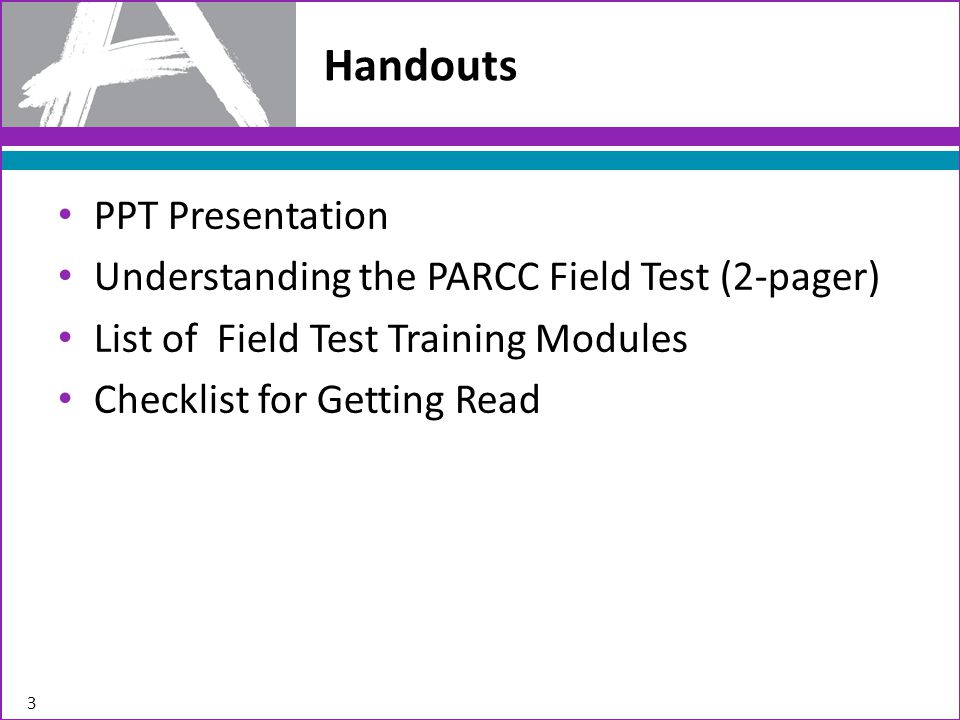 PPT Presentation Understanding the PARCC Field Test (2-pager) List of Field Test Training Modules Checklist for Getting Read Handouts 3