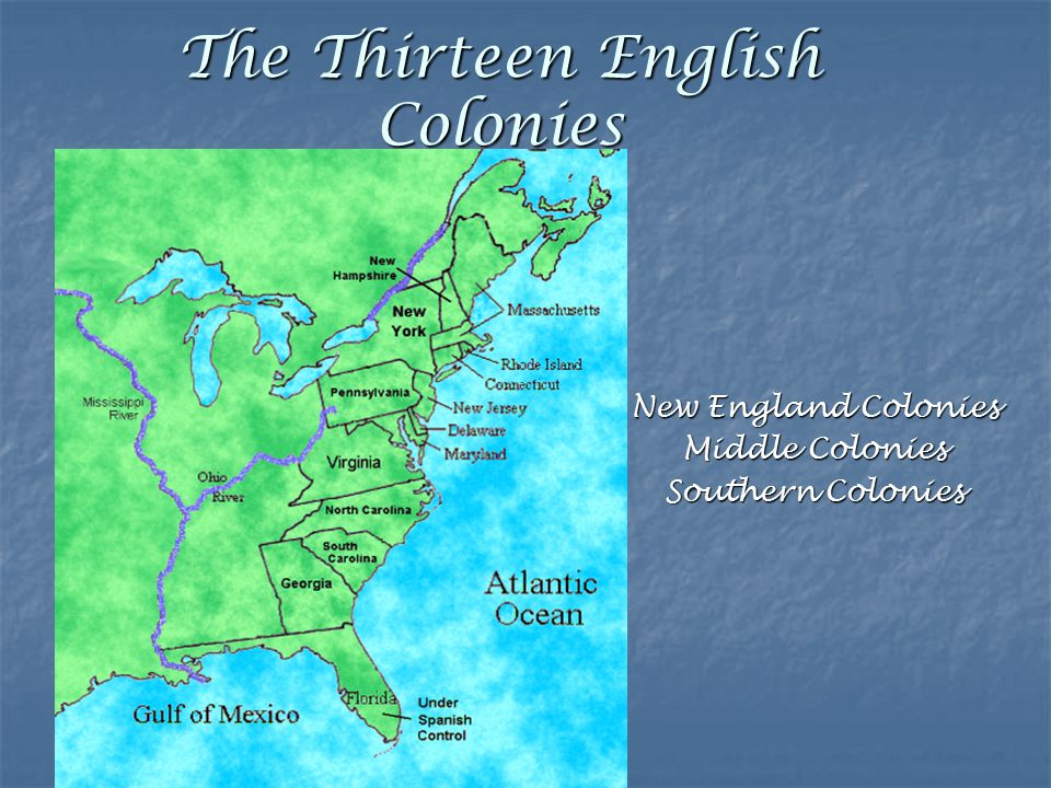 The Thirteen English Colonies New England Colonies Middle Colonies Southern Colonies