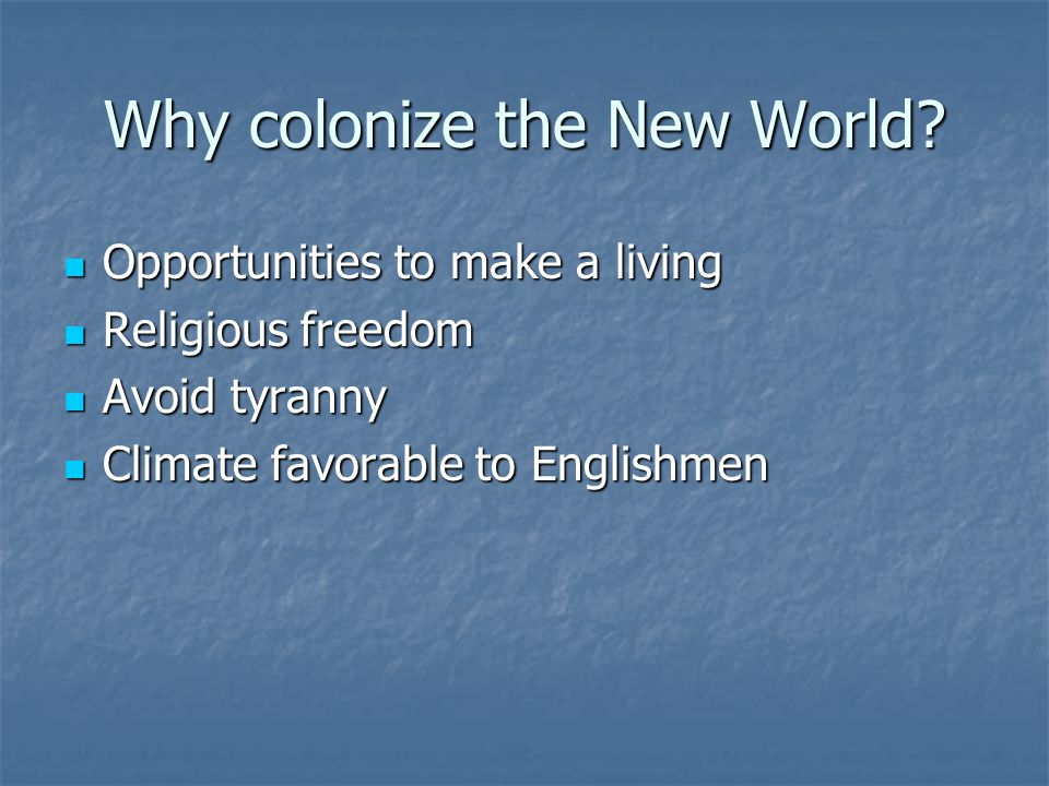 Why colonize the New World.