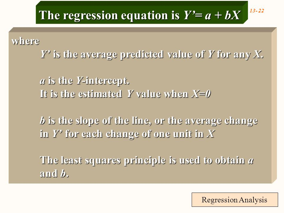 Regression Analysis The regression equation is Y'= a + bX where Y' is the average predicted value of Y for any X.