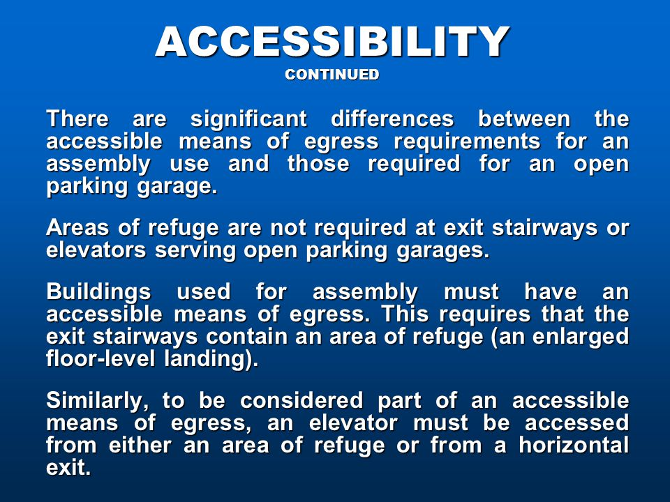 ACCESSIBILITY CONTINUED There are significant differences between the accessible means of egress requirements for an assembly use and those required for an open parking garage.