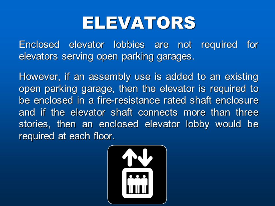 ELEVATORS Enclosed elevator lobbies are not required for elevators serving open parking garages.