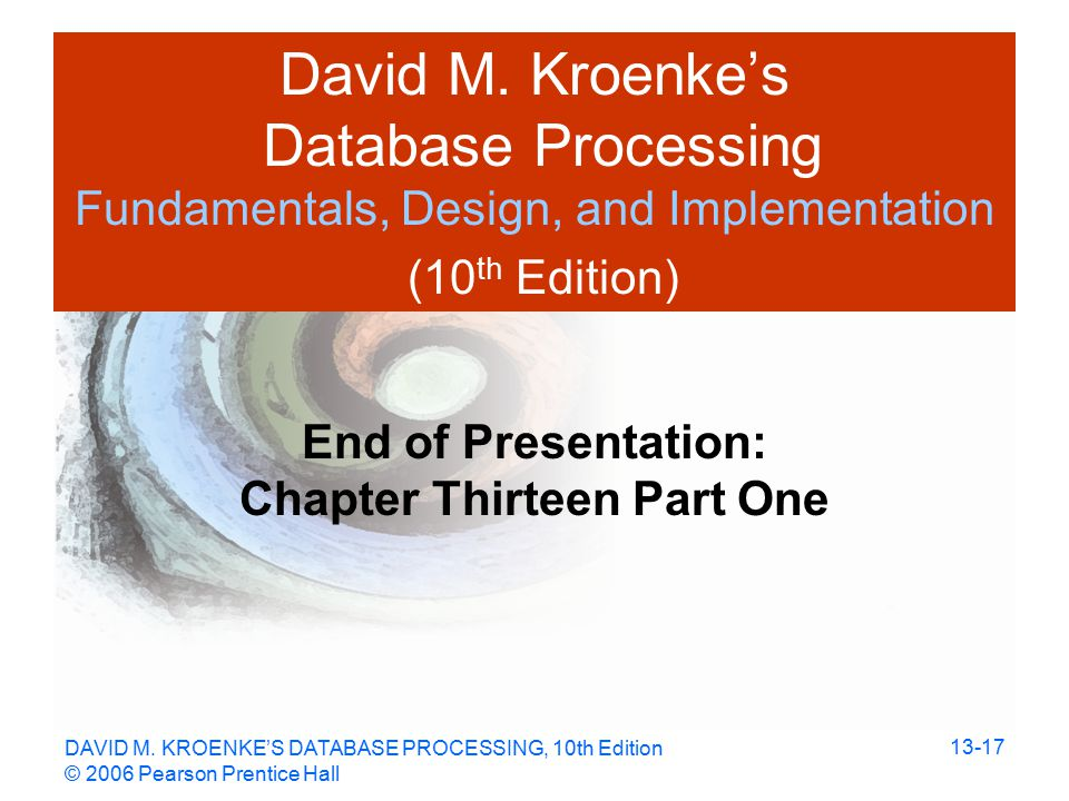 DAVID M. KROENKE'S DATABASE PROCESSING, 10th Edition © 2006 Pearson Prentice Hall David M.