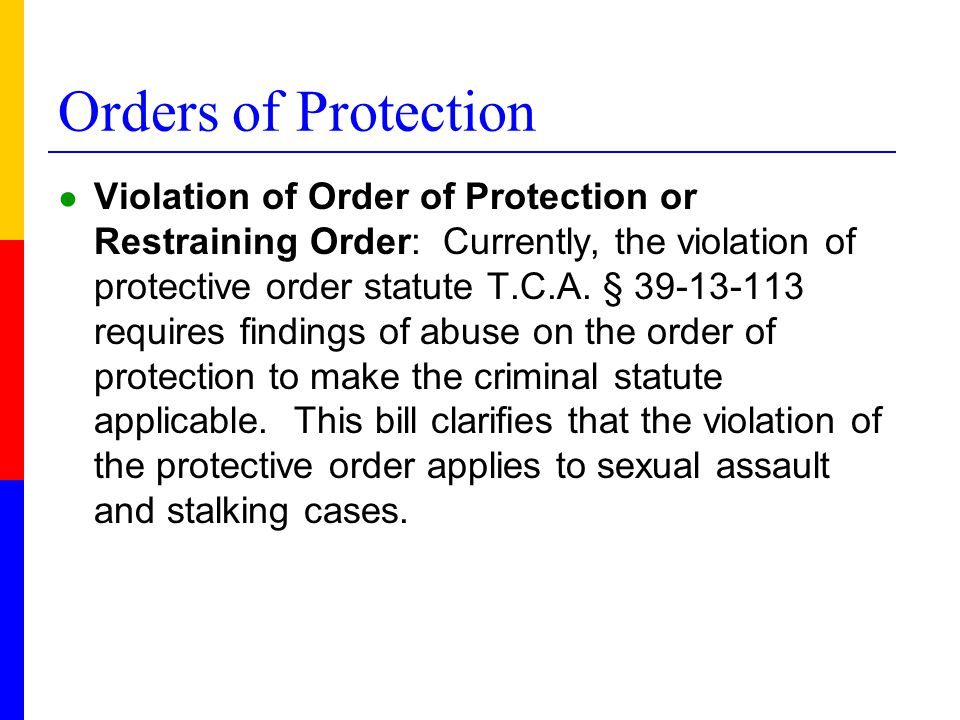 Orders of Protection ● Violation of Order of Protection or Restraining Order: Currently, the violation of protective order statute T.C.A.