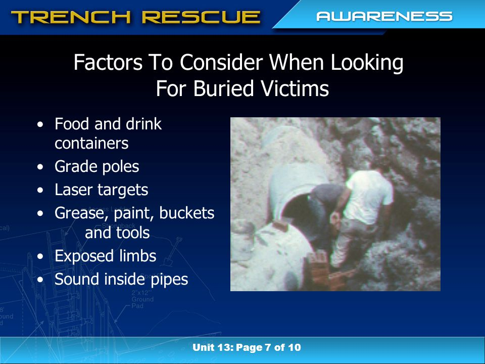 Factors To Consider When Looking For Buried Victims Food and drink containers Grade poles Laser targets Grease, paint, buckets and tools Exposed limbs Sound inside pipes Unit 13: Page 7 of 10