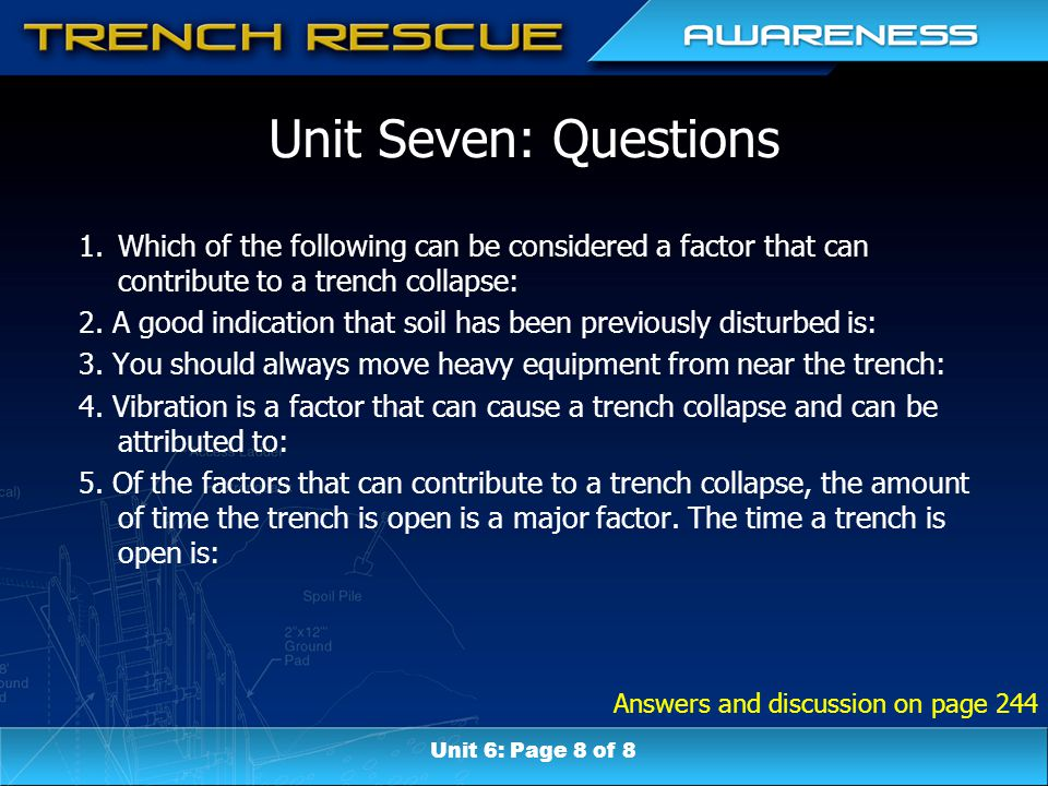 Answers and discussion on page 244 Unit Seven: Questions 1.Which of the following can be considered a factor that can contribute to a trench collapse: 2.