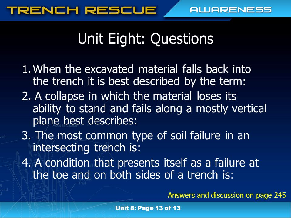 Answers and discussion on page 245 Unit Eight: Questions 1.When the excavated material falls back into the trench it is best described by the term: 2.