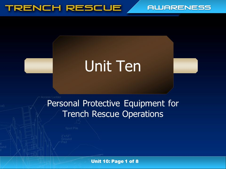 Unit Ten Personal Protective Equipment for Trench Rescue Operations Unit 10: Page 1 of 8