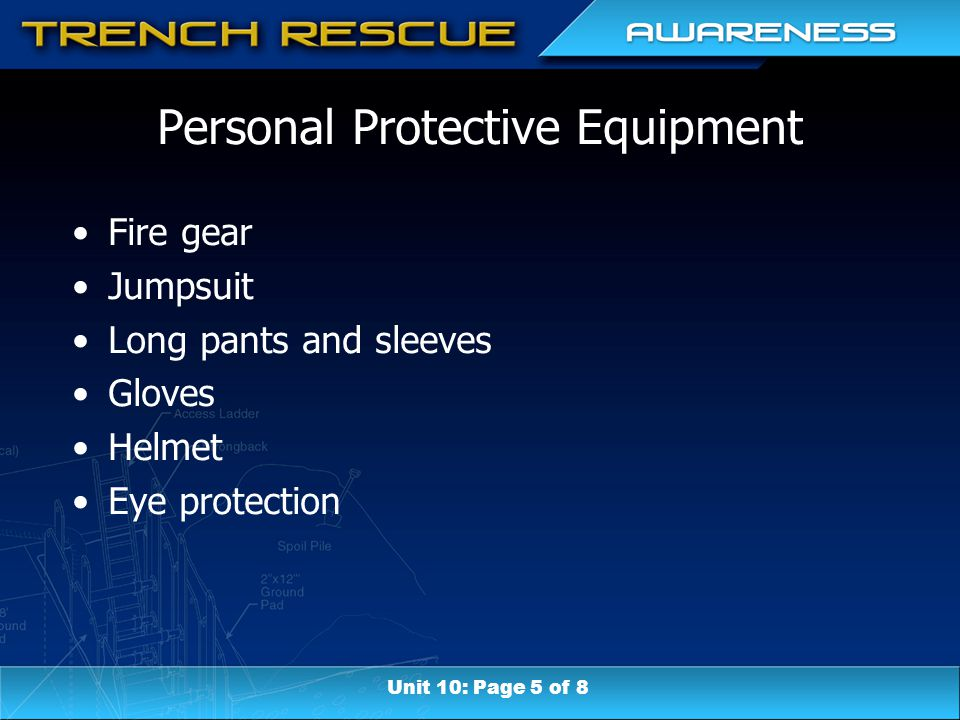 Personal Protective Equipment Fire gear Jumpsuit Long pants and sleeves Gloves Helmet Eye protection Unit 10: Page 5 of 8