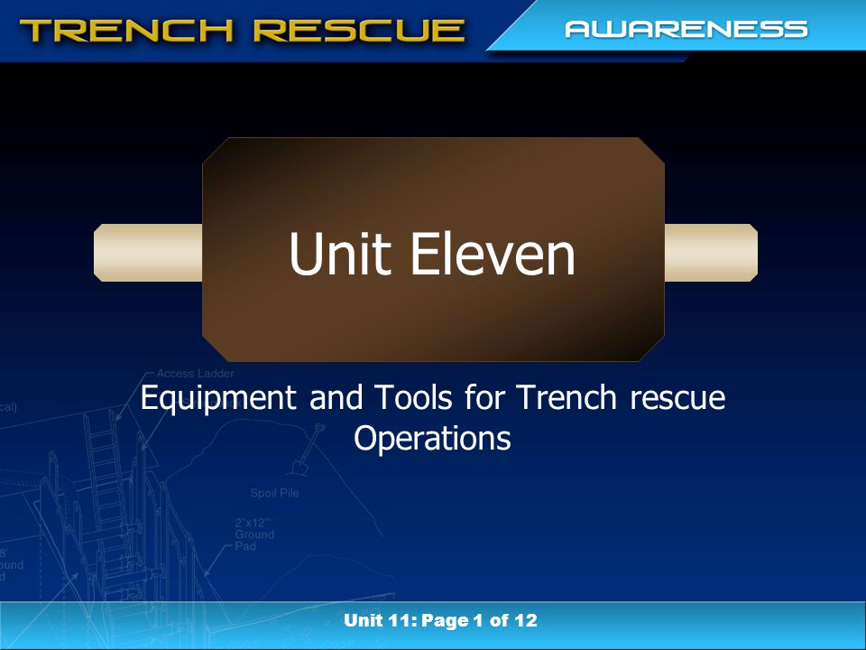 Unit Eleven Equipment and Tools for Trench rescue Operations Unit 11: Page 1 of 12