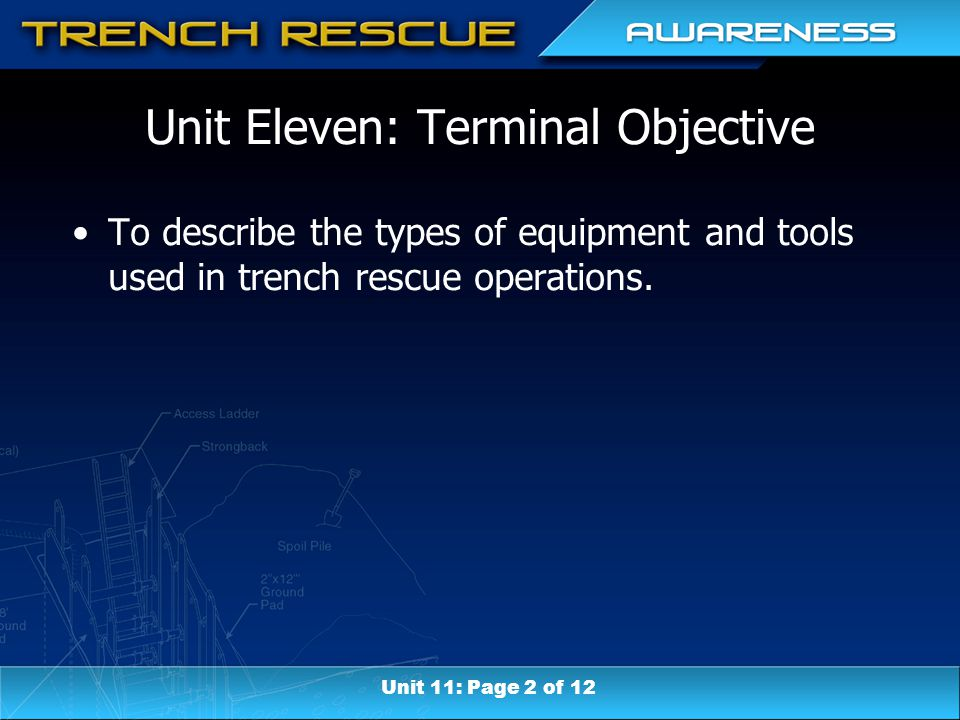 Unit Eleven: Terminal Objective To describe the types of equipment and tools used in trench rescue operations.
