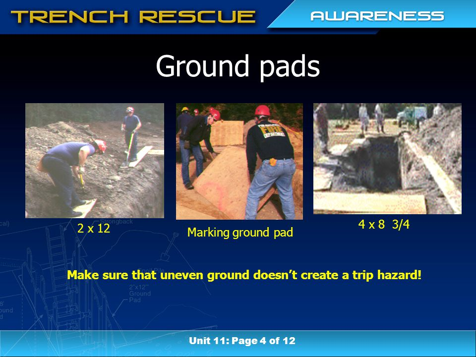 Ground pads Make sure that uneven ground doesn't create a trip hazard.