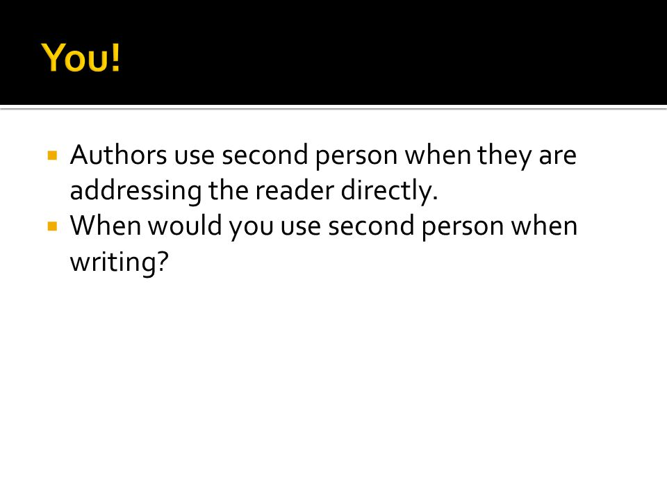  Authors use second person when they are addressing the reader directly.