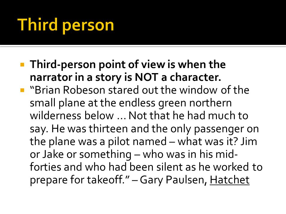  Third-person point of view is when the narrator in a story is NOT a character.