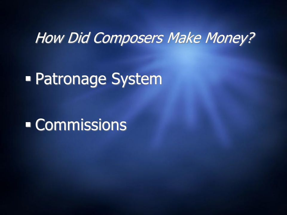 How Did Composers Make Money  Patronage System  Commissions  Patronage System  Commissions