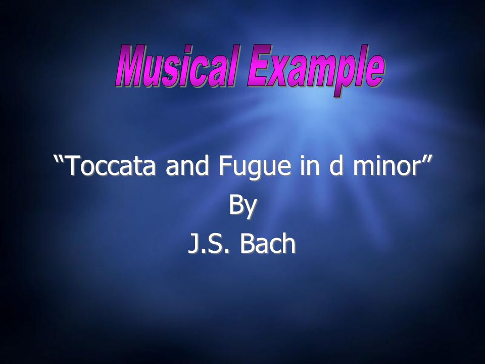 Toccata and Fugue in d minor By J.S. Bach Toccata and Fugue in d minor By J.S. Bach