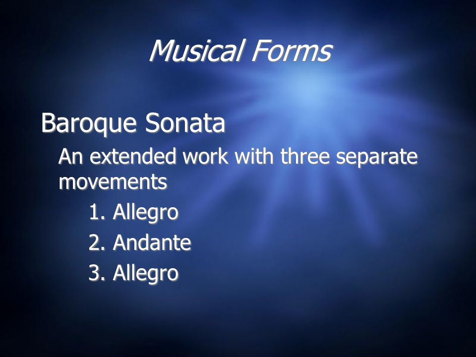 Musical Forms Baroque Sonata An extended work with three separate movements 1.