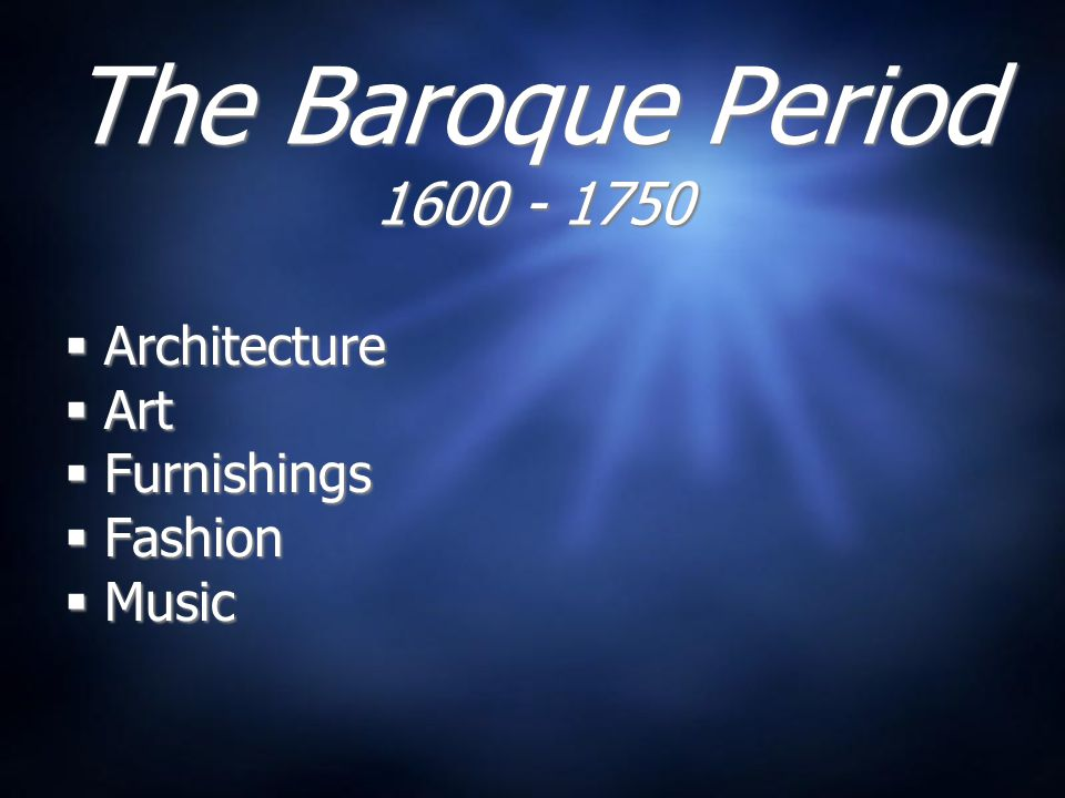 The Baroque Period  Architecture  Art  Furnishings  Fashion  Music  Architecture  Art  Furnishings  Fashion  Music