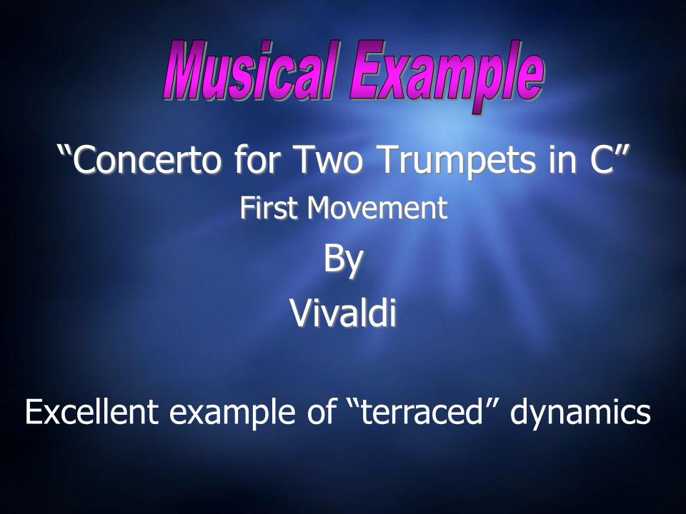 Concerto for Two Trumpets in C First Movement By Vivaldi Concerto for Two Trumpets in C First Movement By Vivaldi Excellent example of terraced dynamics