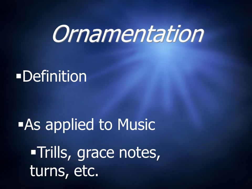 Ornamentation  Definition  As applied to Music  Trills, grace notes, turns, etc.