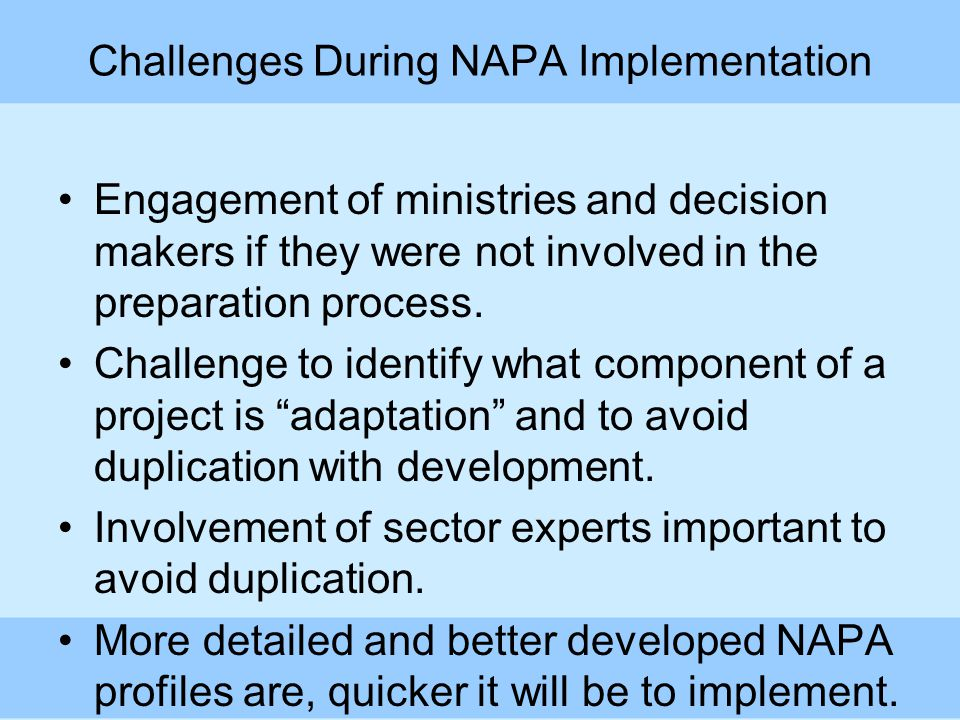 Challenges During NAPA Implementation Engagement of ministries and decision makers if they were not involved in the preparation process.
