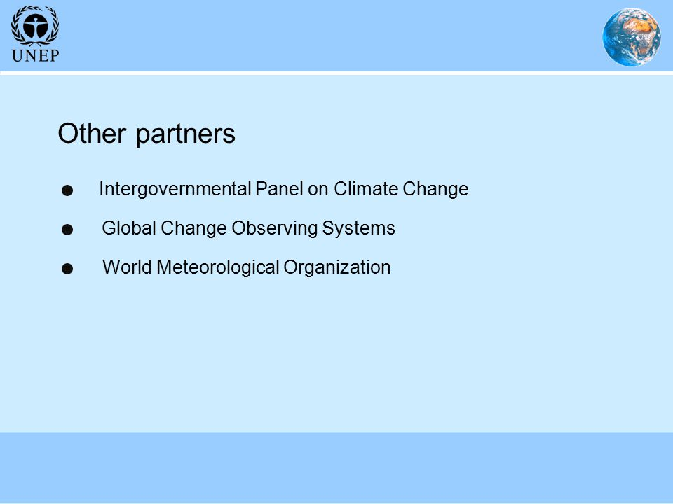 Other partners Global Change Observing Systems World Meteorological Organization Intergovernmental Panel on Climate Change