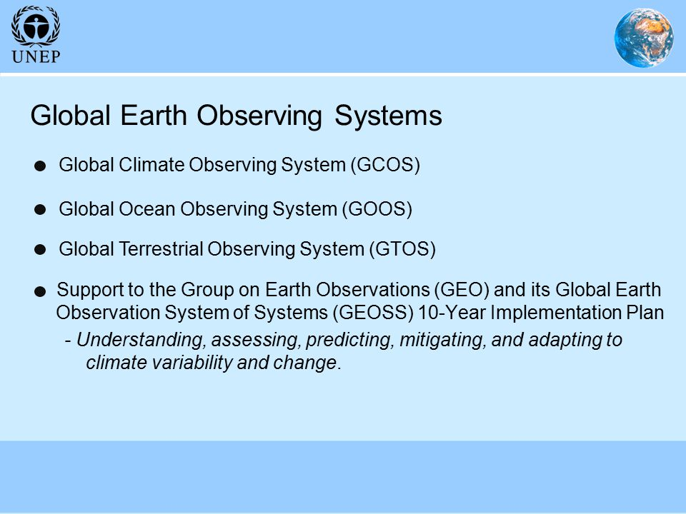 Global Earth Observing Systems Support to the Group on Earth Observations (GEO) and its Global Earth Observation System of Systems (GEOSS) 10-Year Implementation Plan - Understanding, assessing, predicting, mitigating, and adapting to climate variability and change.