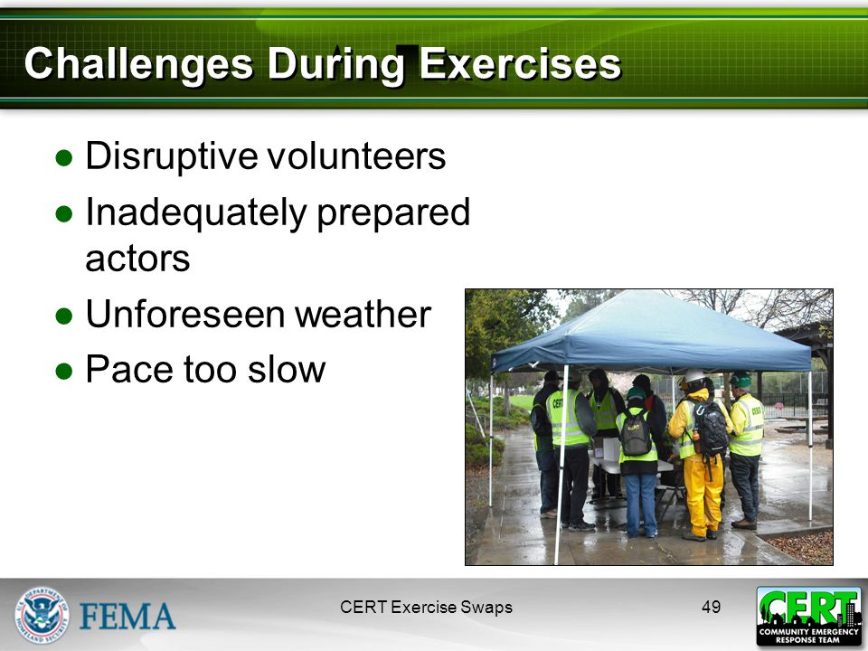 Challenges During Exercises ●Disruptive volunteers ●Inadequately prepared actors ●Unforeseen weather ●Pace too slow CERT Exercise Swaps49