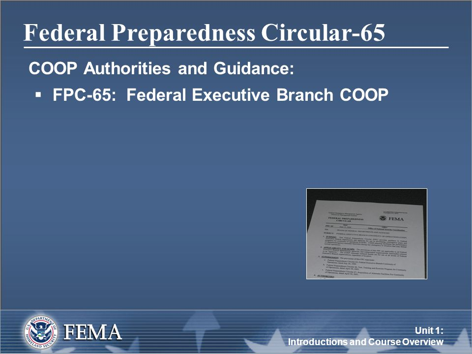 Unit 1: Introductions and Course Overview Federal Preparedness Circular-65 COOP Authorities and Guidance:  FPC-65: Federal Executive Branch COOP