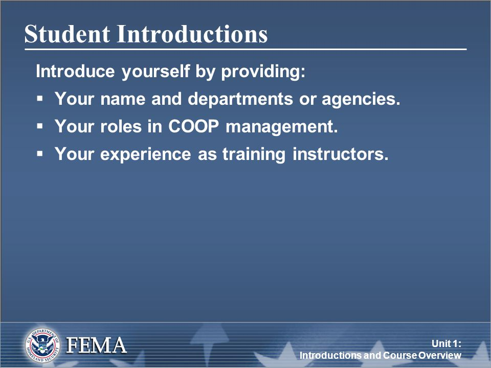 Unit 1: Introductions and Course Overview Student Introductions Introduce yourself by providing:  Your name and departments or agencies.