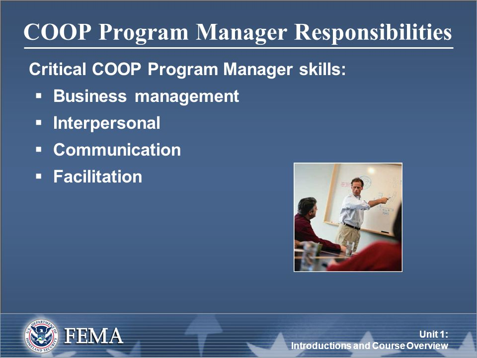 Unit 1: Introductions and Course Overview COOP Program Manager Responsibilities Critical COOP Program Manager skills:  Business management  Interpersonal  Communication  Facilitation