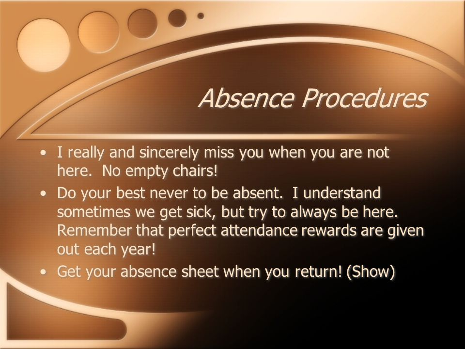 Absence Procedures I really and sincerely miss you when you are not here.