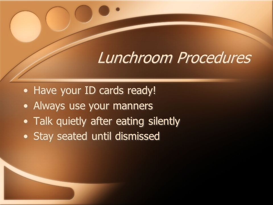 Lunchroom Procedures Have your ID cards ready.