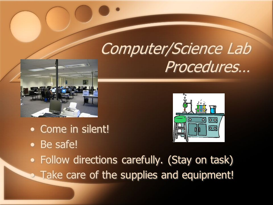Computer/Science Lab Procedures… Come in silent. Be safe.