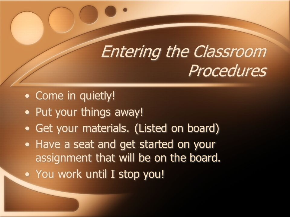 Entering the Classroom Procedures Come in quietly.