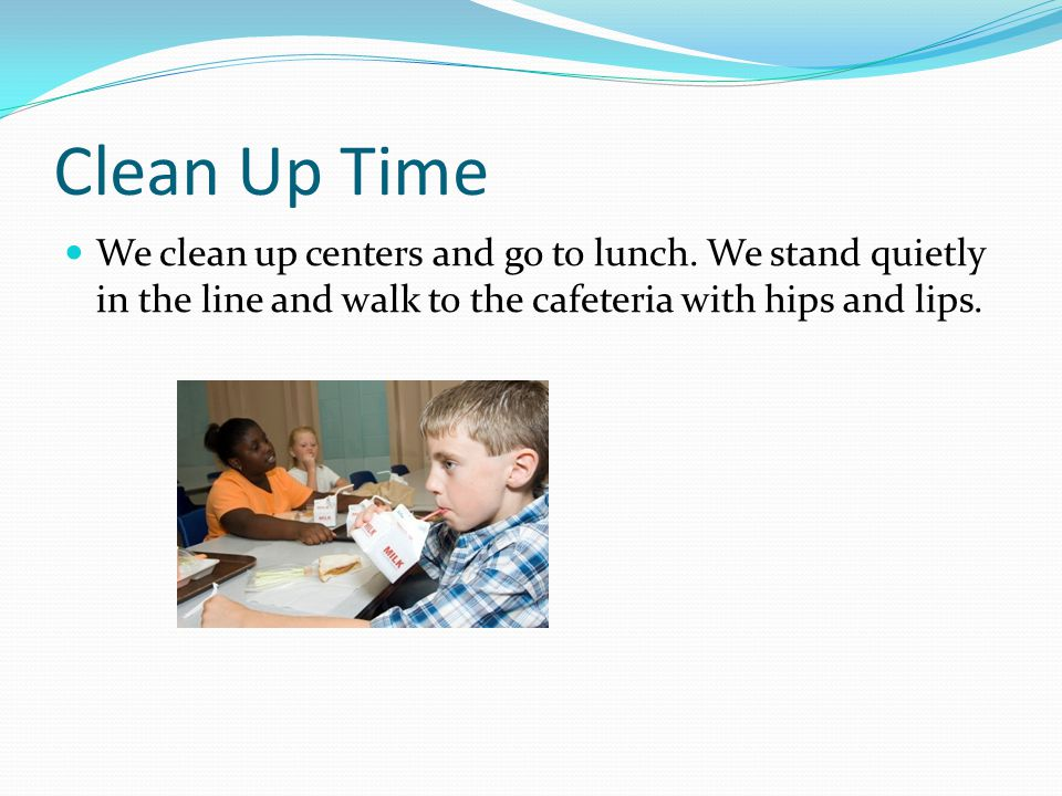 Clean Up Time We clean up centers and go to lunch.
