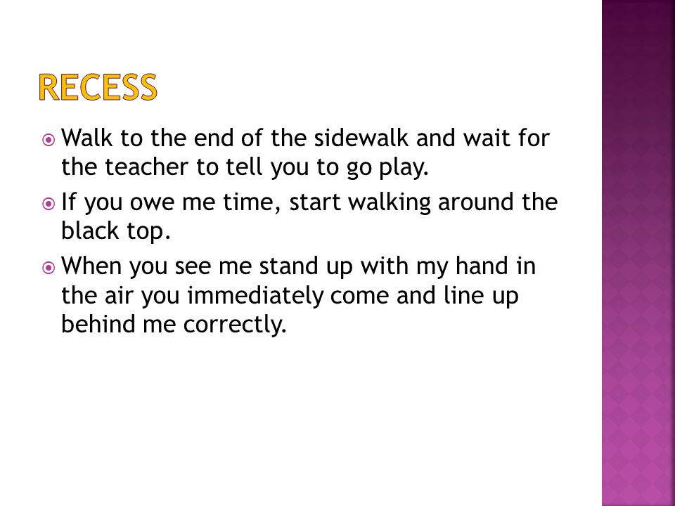  Walk to the end of the sidewalk and wait for the teacher to tell you to go play.